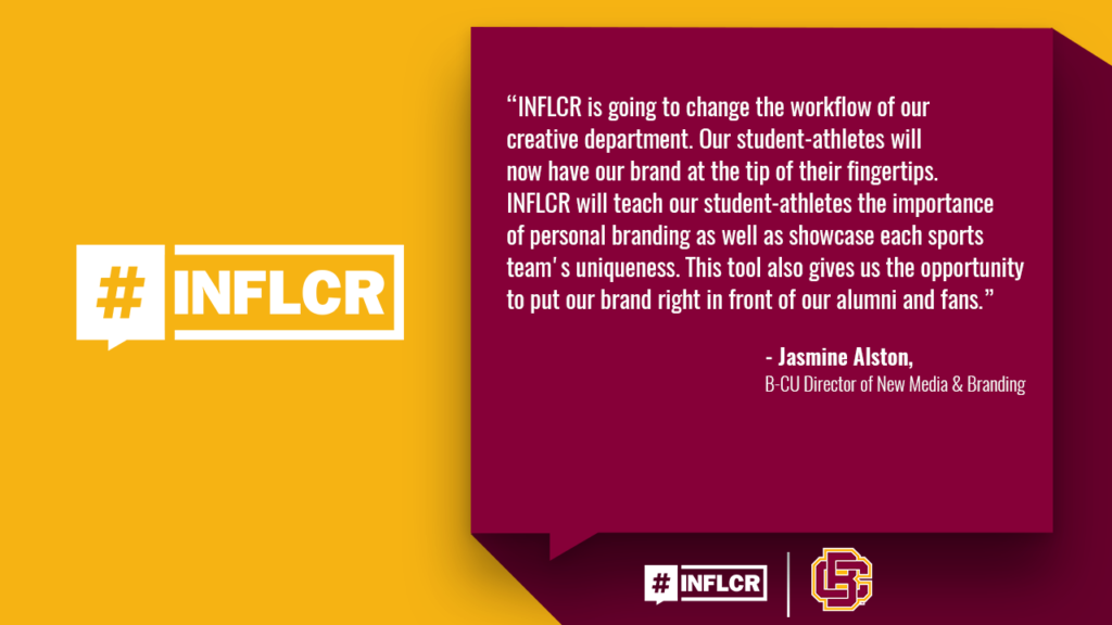 """""""INFLCR is going to change the workflow of our creative department,"""" said Jasmine Alston, B-CU's Director of New Media & Branding. """"Our student-athletes will now have our brand at the tip of their fingertips. INFLCR will teach our student-athletes the importance of personal branding as well as showcasing each sports team's uniqueness.  This tool also gives us the opportunity to put our brand right in front of our alumni and fans."""""""